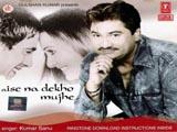 Aise Na Dekho Mujhe (Kumar Sanu) (2005)