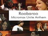 Roobaroo - Micromax Unite Anthem (2014)