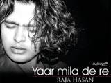 Yaar Mila De Re - Raja Hasan